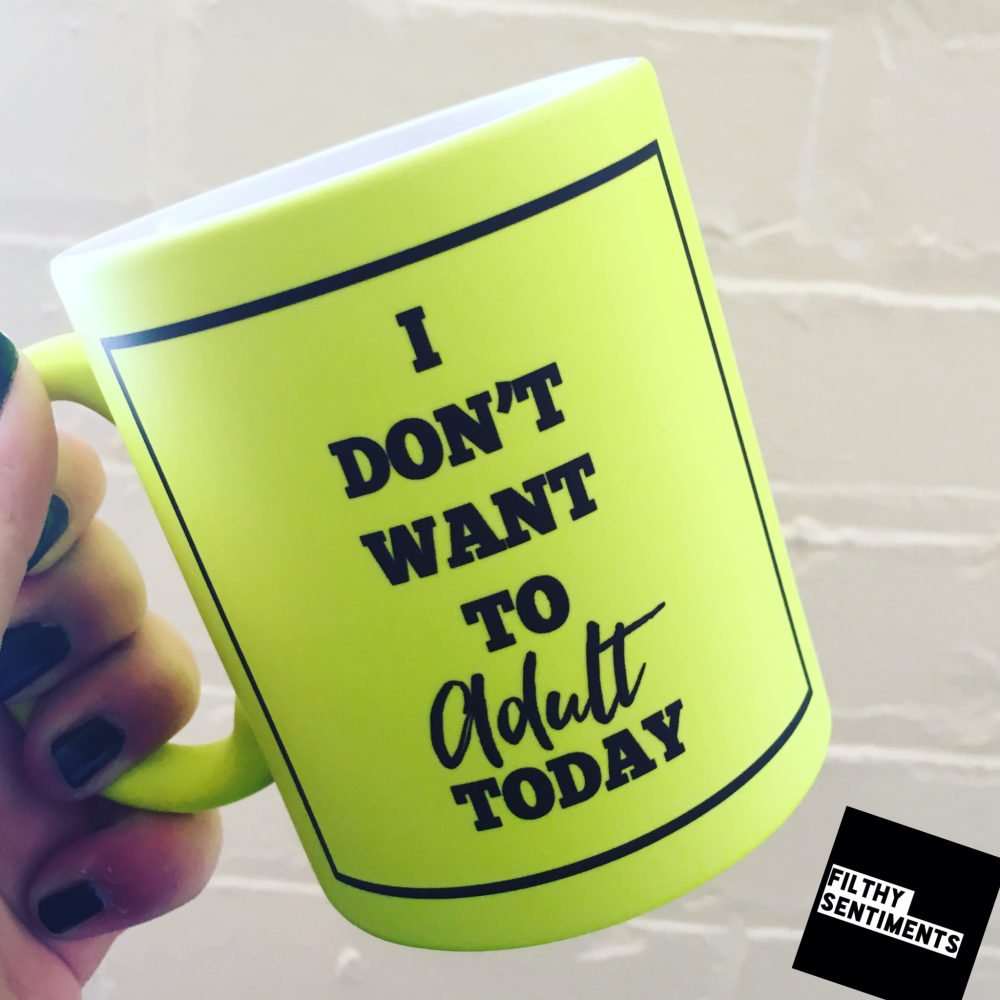 *NEW* I CANT ADULT TODAY MUG 118