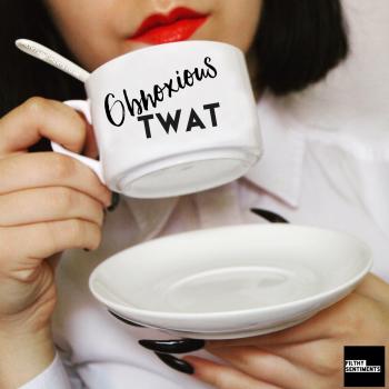 Teacup & Saucer - Obnoxious twat