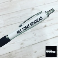 NOT TODAY DICKHEAD PEN - B0055