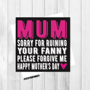 I'M SORRY FOR RUINING YOUR FANNY MOTHERS DAY CARD FS130