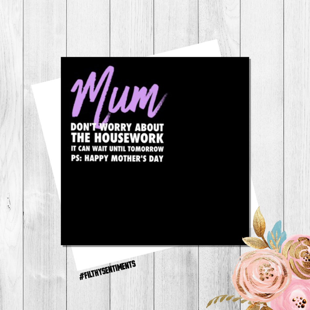 MUM HOUSEWORK CAN WAIT CARD - FS144 - H0004