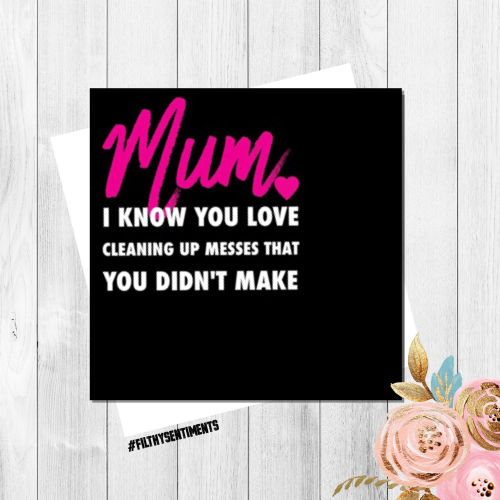 MUM I KNOW YOU LOVE CLEANING CARD - FS147 - H0015