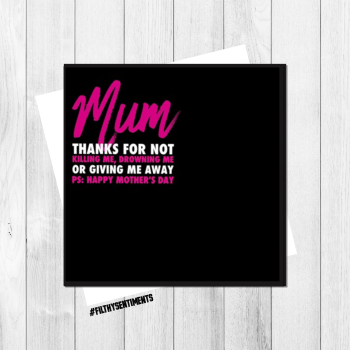 MUM THANKS FOR NOT KILLING ME CARD - FS143 - H0008