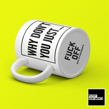 WHY DON'T YOU JUST FUCK OFF BOTTOM HIDDEN MESSAGE MUG - 169