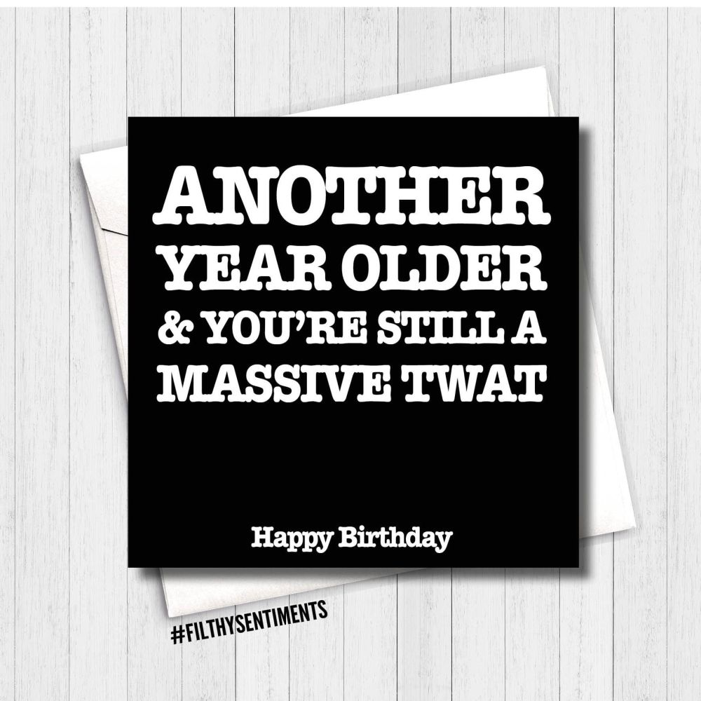 Another year older & still a massive Twat card - FS179 - B00076