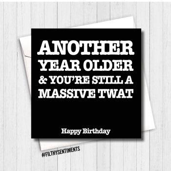 Another year older & still a massive Twat card - FS179 - B00076