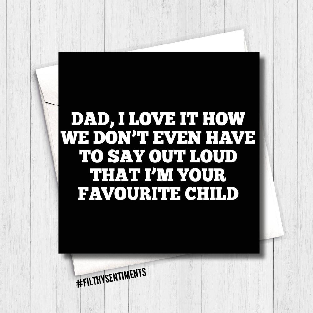 Dad - favourite child card  FS158 - G0037