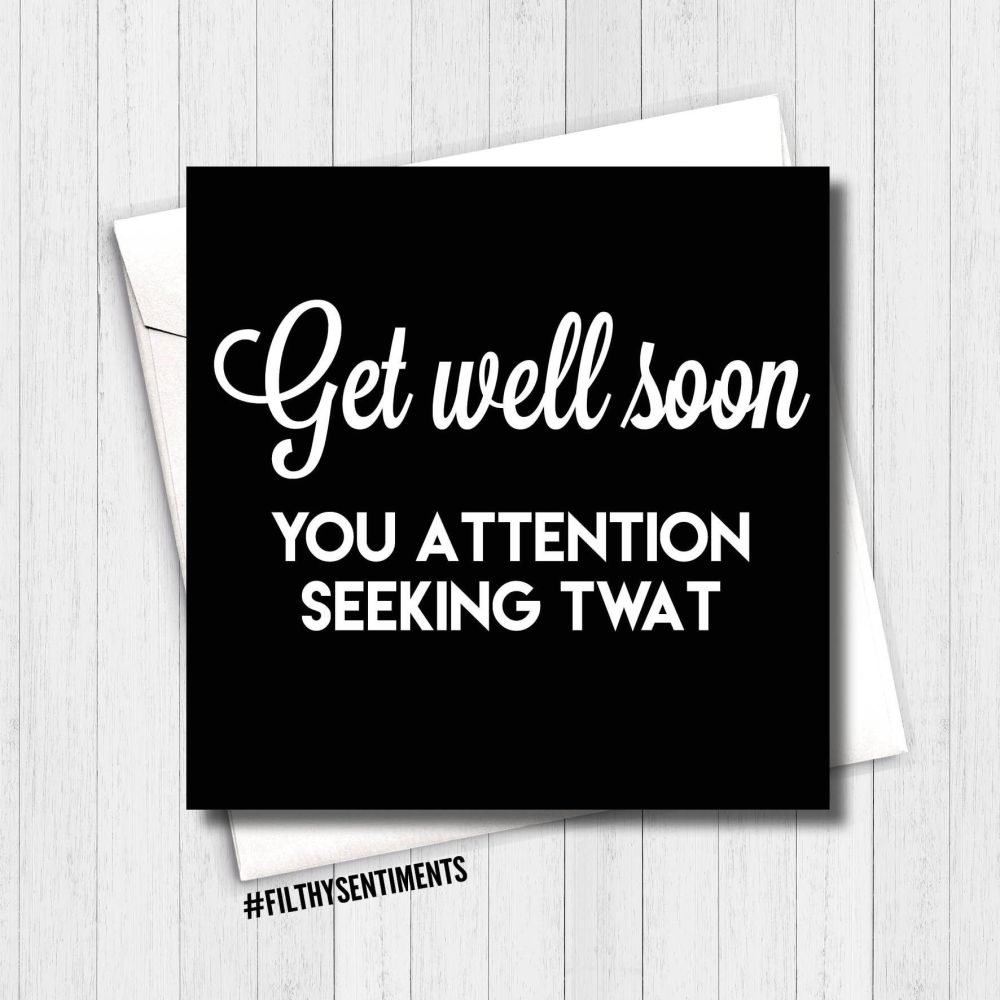 Get well soon, attention seeking card - GWSAS212 - G0058
