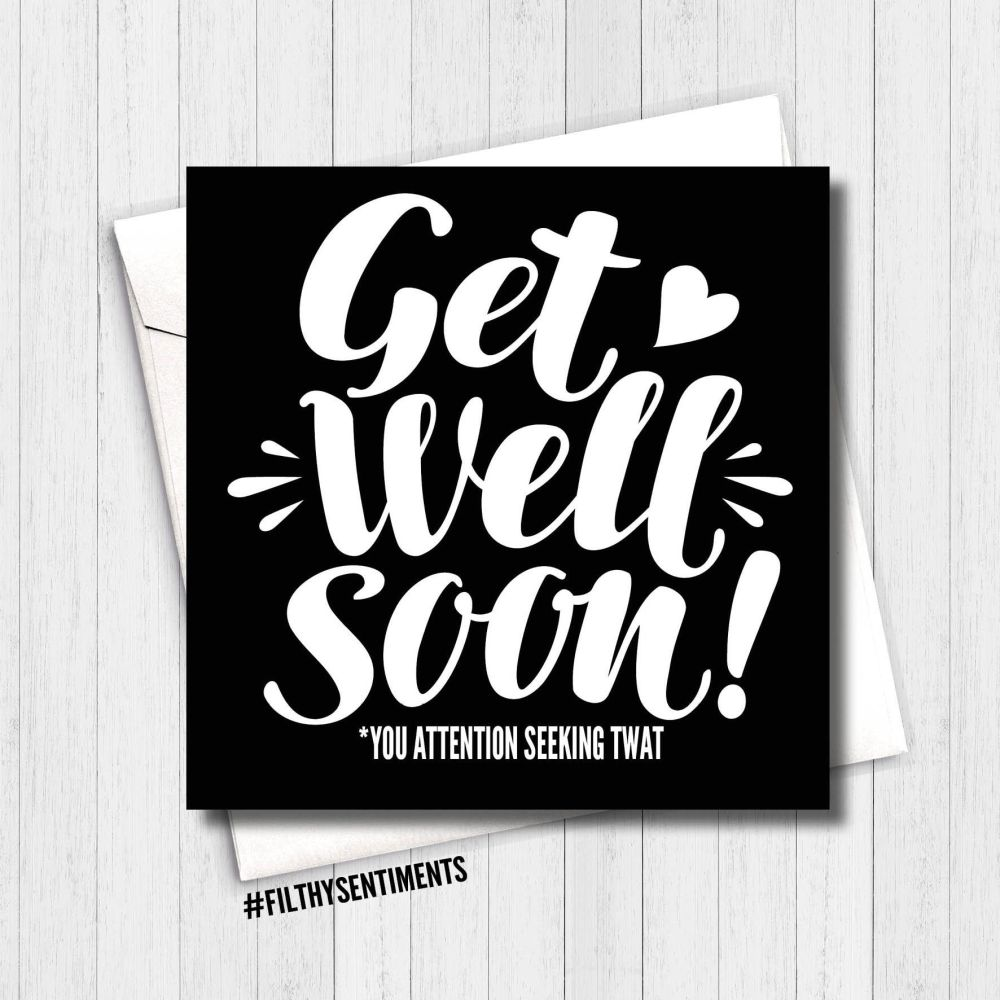 Get well soon, attention seeking TWAT card - FS150 - H0037