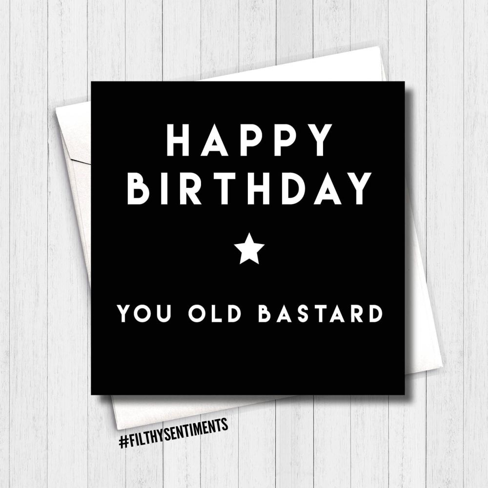 Happy Birthday you old bastard card - fs181