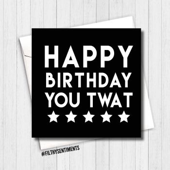Happy Birthday you twat Card - FS162