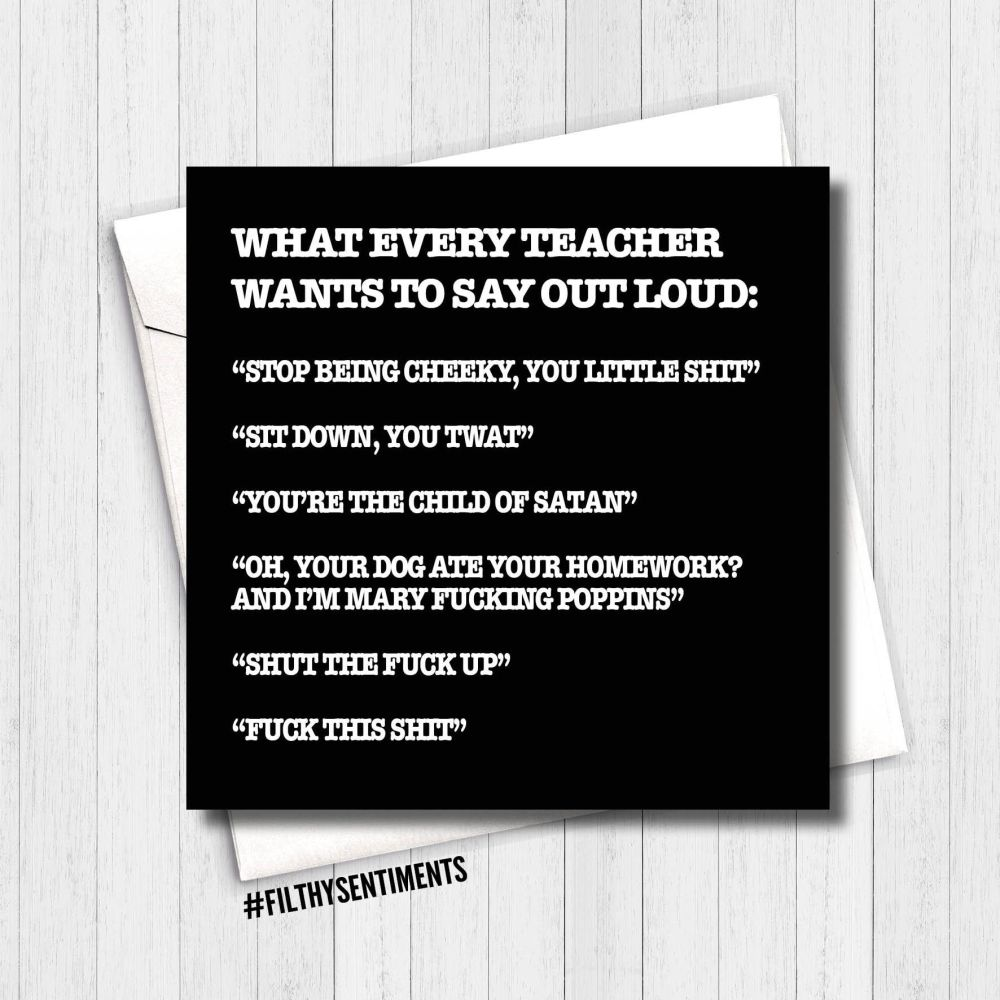 Teacher - What every teacher wants to say card  FS104 - H0032