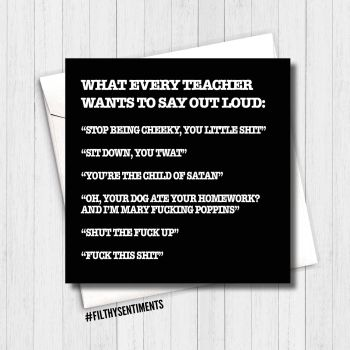Teacher - What every teacher wants to say card  FS104 - H0032