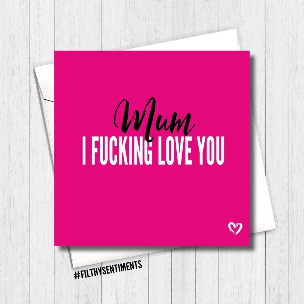 Mum I Fucking Love You Crad - FS439