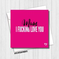 Mum I Fucking Love You Card - FS439 / H0013