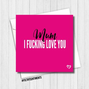 Mum I Fucking Love You Card - FS439