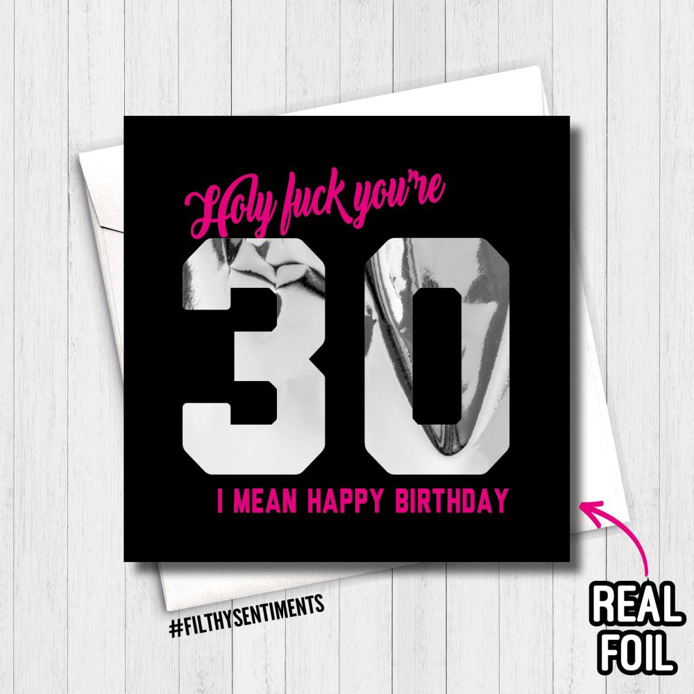 30 HOLY FUCK (I MEAN HAPPY BIRTHDAY) FOIL CARD - FS800 - R0005