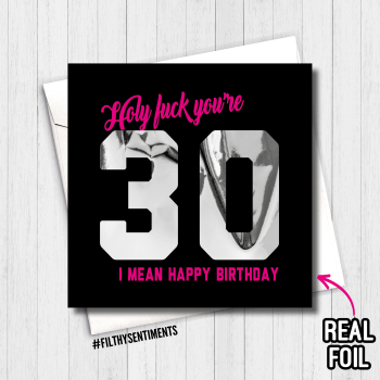 30 HOLY FUCK (I MEAN HAPPY BIRTHDAY) FOIL CARD - FS800 - R0005