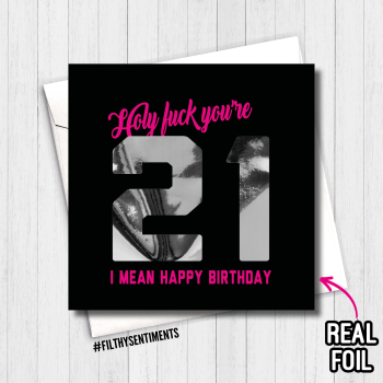21 HOLY FUCK (I MEAN HAPPY BIRTHDAY) FOIL CARD - FS803 - R0003