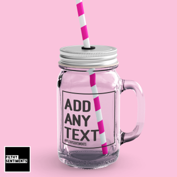 ADD ANY TEXT PERSONALISED  MASON JAR GLASS