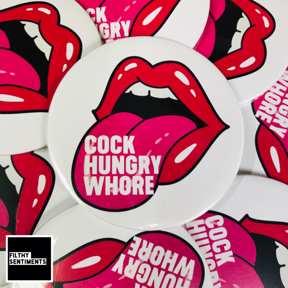 XL COCK HUNGRY WHORE ROUND BADGE
