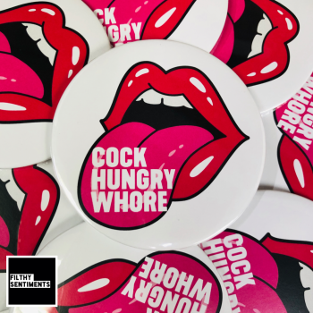 COCK HUNGRY WHORE ROUND BADGE