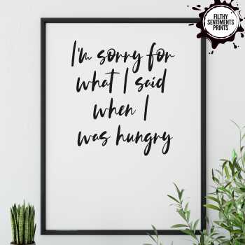 I'M SORRY HUNGRY PRINT - PRINT007 F00037