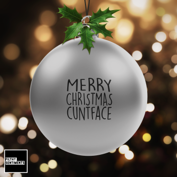 SILVER Christmas Bauble Decoration - Cuntface - G092