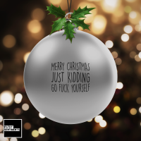 SILVER Christmas Bauble Decoration - Go fuck yourself