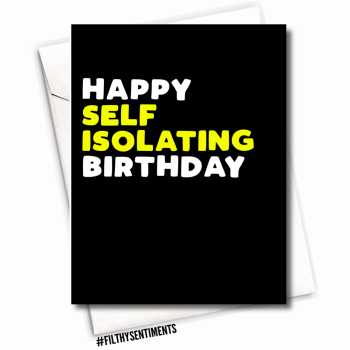 HAPPY SELF-ISOLATING BIRTHDAY CARD