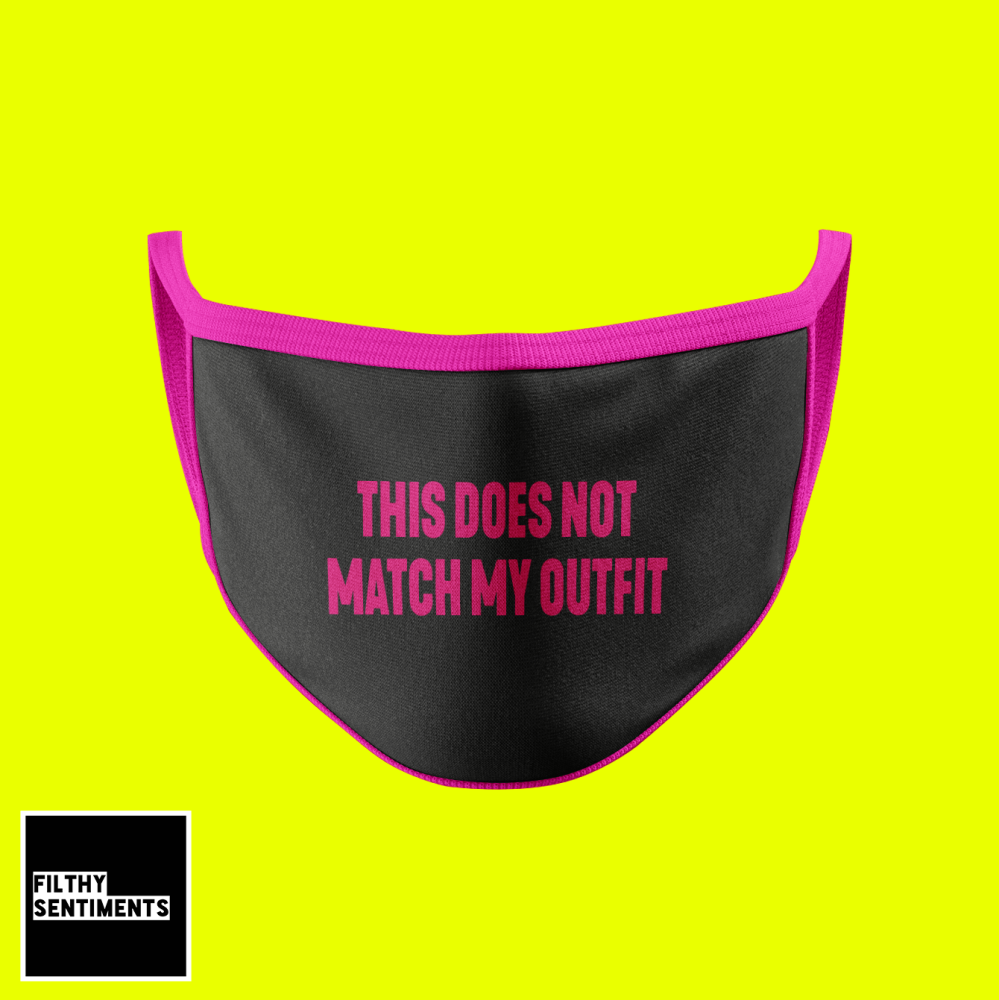 DOES NOT MATCH MY OUTFIT FASHION FACE MASK