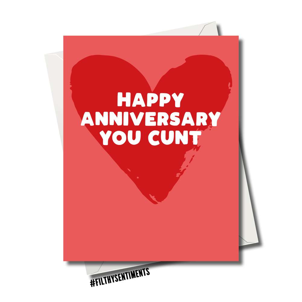 HAPPY ANNIVERSARY YOU CUNT C