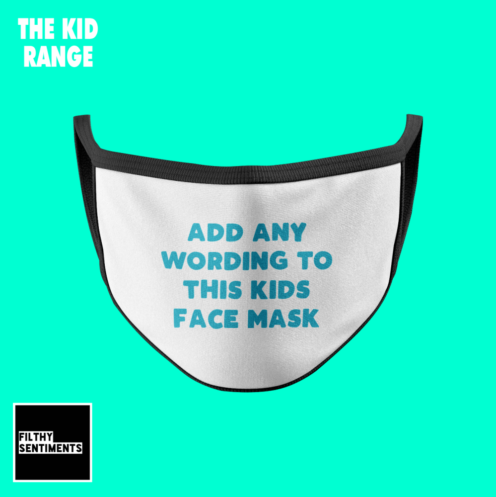 KIDS FACE MASK - ADD ANY WORDING (PRE O
