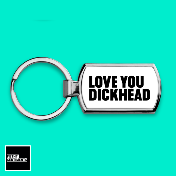 LOVE YOU DICKHEAD KEYRING