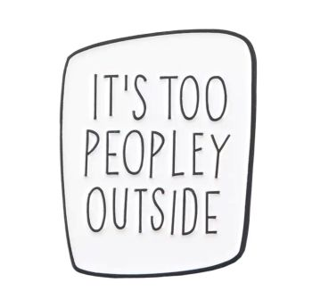 IT'S TOO PEOPLEY WHITE ENAMEL PIN  BADGE - A38