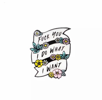 I DO WHAT I WANT ENAMEL PIN  BADGE - A47