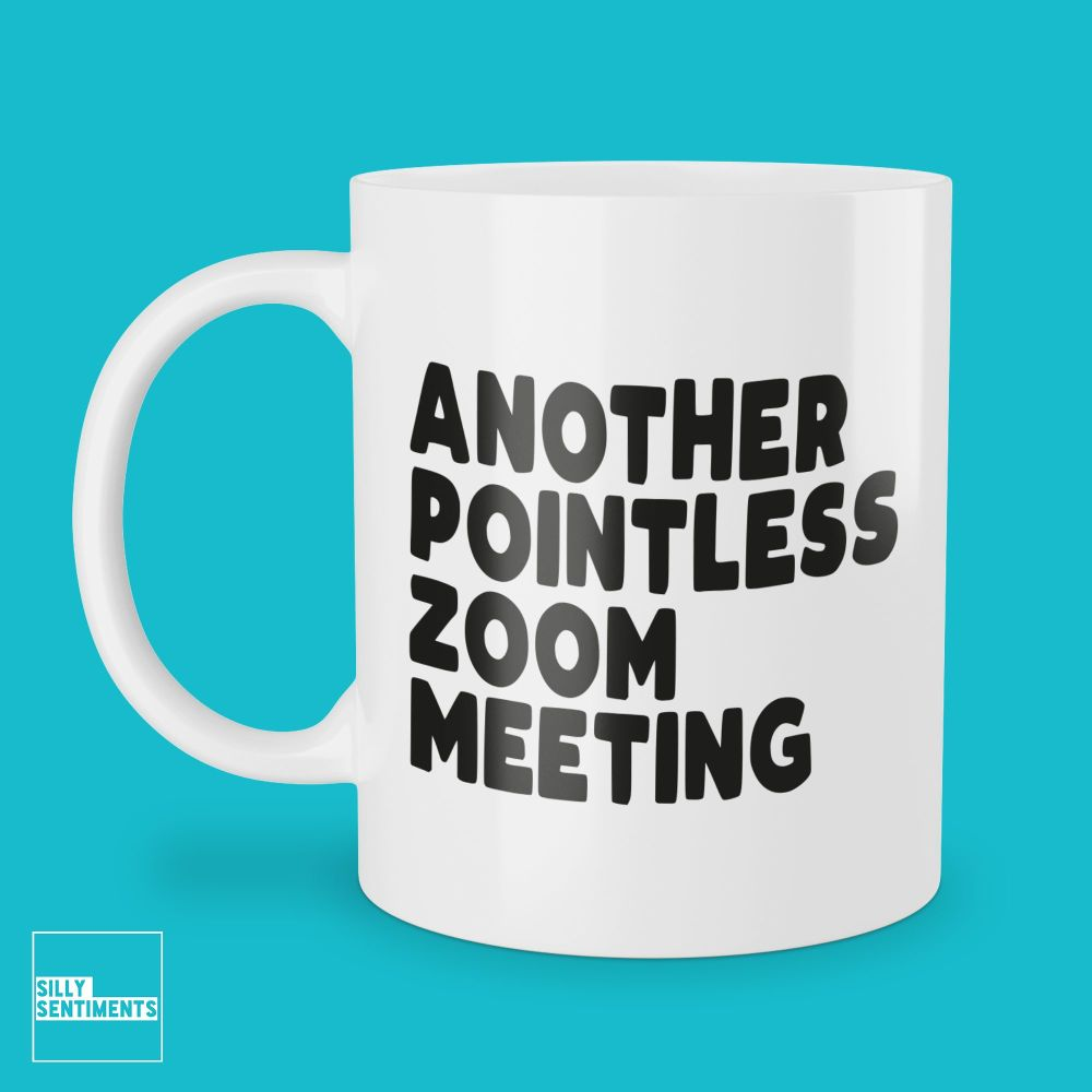 ANOTHER POINTLESS ZOOM MEETING MUG - 267