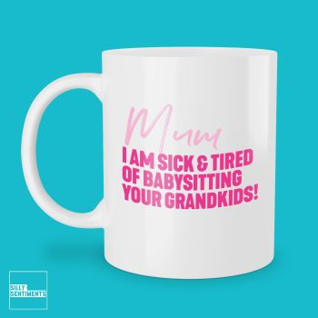MUM SICK AND TIRED MUG - 273