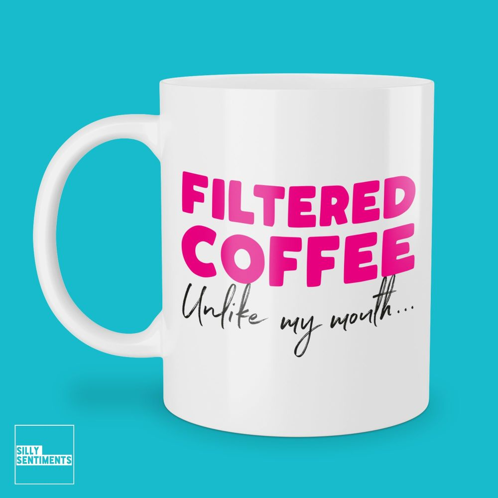 UNLIKE MY MOUTH FILTERED COFFEE MUG - 275