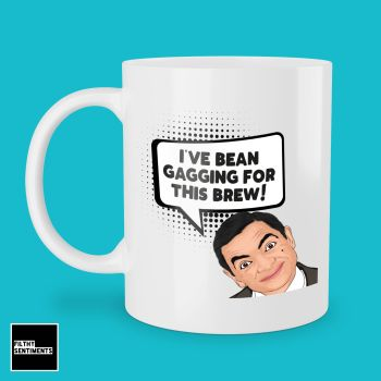 I'VE BEAN GAGGING MUG 278