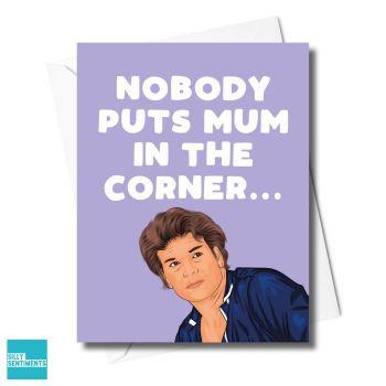 NOBODY PUTS MUM IN THE CORNER CARD  - XFS0397