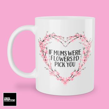 IF MUMS WERE FLOWERS I'D PICK YOU MUG - 280