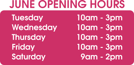 June Opening Hours:  Monday - Closed Tuesday 10am - 3pm Wednesday 10am - 3pm Thursday 10am - 3pm Friday 10am - 3pm Saturday 9am - 2pm Sunday - Closed