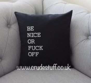 Be nice or fuck off Cushion