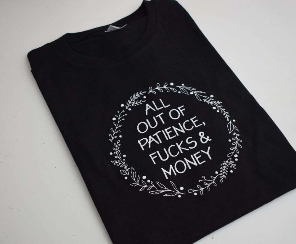 ALL OUT OF PATIENCE, FUCKS & MONEY T SHIRT