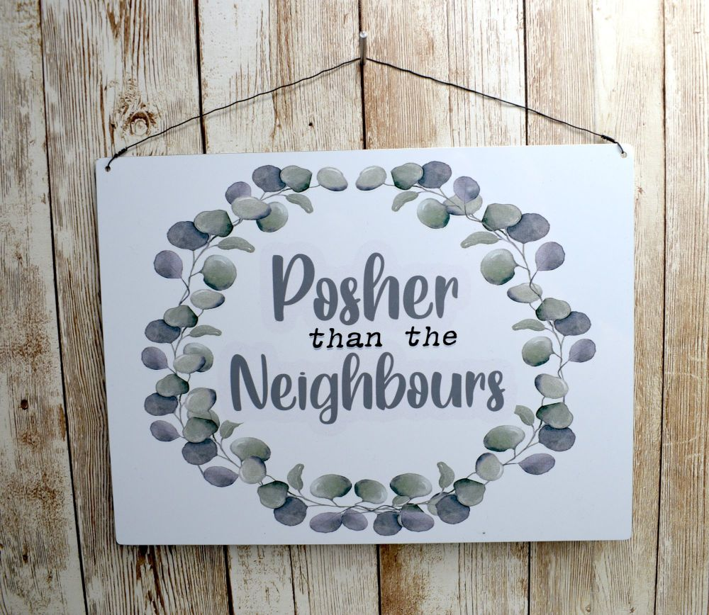 POSHER THAN THE NEIGHBOURS SIGN