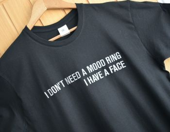 I don't need a mood ring, I have a face Embroidered T Shirt