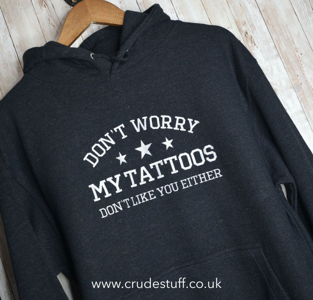 My Tattoos Don't Like You Embroidered Black Hoody