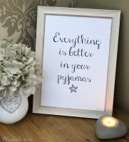 Everything Is Better In Your Pyjamas Framed Print - Choice Of Frames!