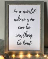 In A World Where You Can Be Anything Be Kind Framed Print - Choice Of Frames!